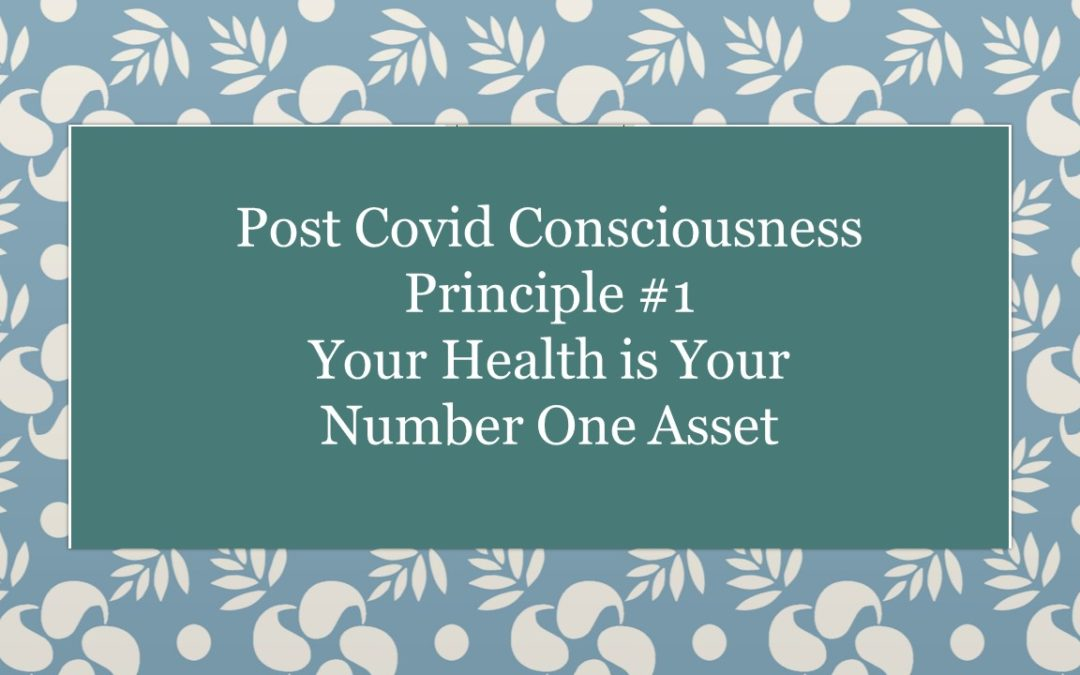 Post Covid Consciousness, Part 1:  You're Health Is Your #1 Asset
